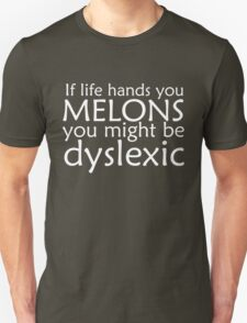 If life hands you melons you might be dyslexic Unisex T-Shirt