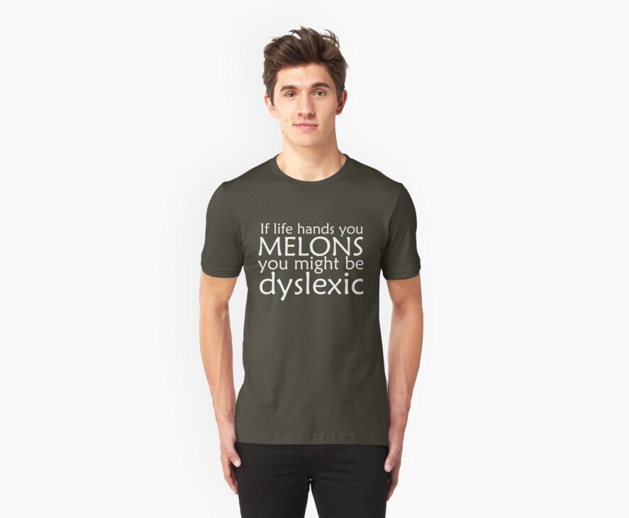 If life hands you melons you might be dyslexic by digerati