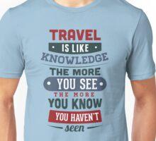 Travel Is Like Knowledge Unisex T-Shirt