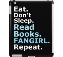EAT, DON'T SLEEP, READ BOOKS, FANGIRL, REPEAT (white) iPad Case/Skin