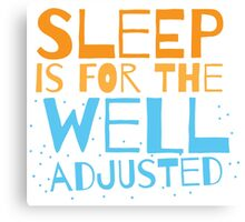 SLEEP is for the well adjusted Canvas Print