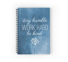 Stay Humble, Work Hard, Be Kind Spiral Notebook
