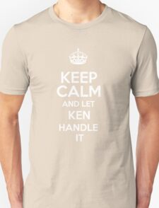 Keep calm and let Ken handle it! T-Shirt