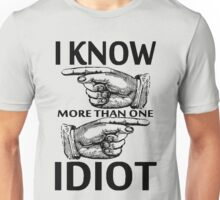 I KNOW MORE THAN ONE IDIOT Unisex T-Shirt