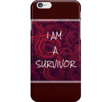 I am a survivor  iPhone Case/Skin
