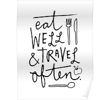 Eat Well & Travel Often Poster