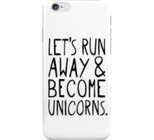 Let's Run Away and Become Unicorns. iPhone Case/Skin