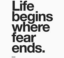 Life Begins Where Fear Ends. T-Shirt