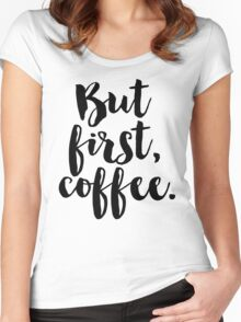 But first, coffee. Women's Fitted Scoop T-Shirt