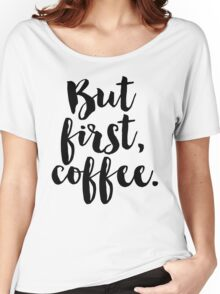 But first, coffee. Women's Relaxed Fit T-Shirt