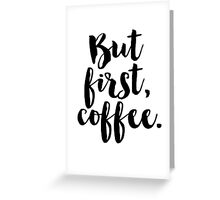 But first, coffee. Greeting Card