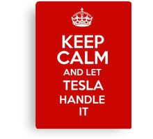 Keep calm and let Tesla handle it! Canvas Print