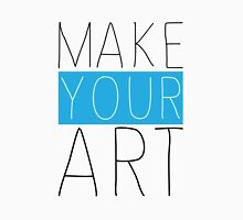 Make You Art Unisex T-Shirt