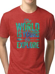 The World is Yours To Explore - Green/Blue Version. Tri-blend T-Shirt
