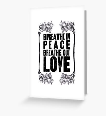 Breathe In Peace Breathe Out Love ♥ Greeting Card