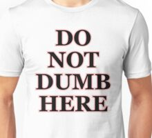 DO NOT DUMB HERE Unisex T-Shirt