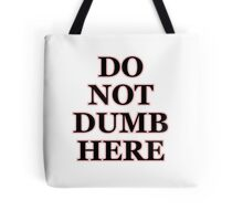 DO NOT DUMB HERE Tote Bag