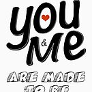 You & Me Are Made to Be by Ewan Arnolda