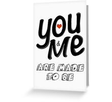 You & Me Are Made to Be Greeting Card