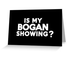 Is my bogan showing? Greeting Card