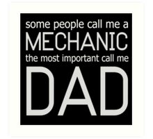 Some People Call Me MECHANIC The Most Important Call Me DAD Art Print
