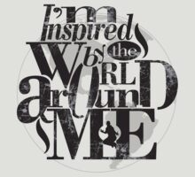 I'm Inspired By The World Around Me by ea-photos