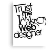 Trust Me I am a Web Designer Canvas Print
