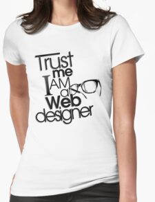 Trust Me I am a Web Designer Womens Fitted T-Shirt