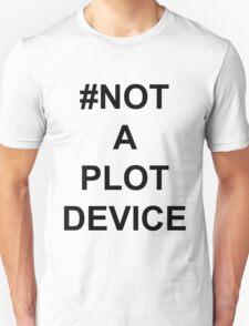 #not a plot device Unisex T-Shirt