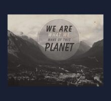 We Are What We Make Of This Planet Kids Tee