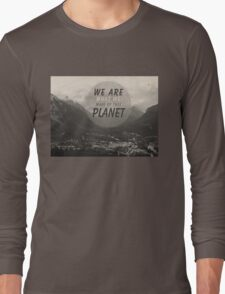We Are What We Make Of This Planet Long Sleeve T-Shirt
