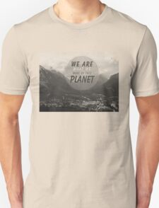 We Are What We Make Of This Planet Unisex T-Shirt