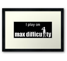 I play on max difficulty 2. Framed Print