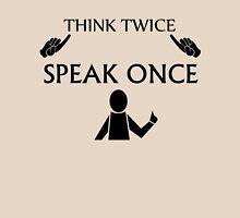 Think twice, speak once Unisex T-Shirt