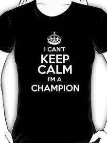 I can't keep calm I'm a Champion T-Shirt