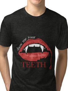 show me your teeth Tri-blend T-Shirt