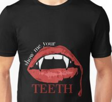 show me your teeth Unisex T-Shirt