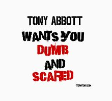Tony Abbott wants you dumb and scared Unisex T-Shirt