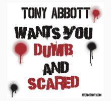 Tony Abbott wants you dumb and scared too by 1termtony