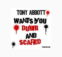 Tony Abbott wants you dumb and scared too Unisex T-Shirt