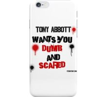 Tony Abbott wants you dumb and scared too iPhone Case/Skin