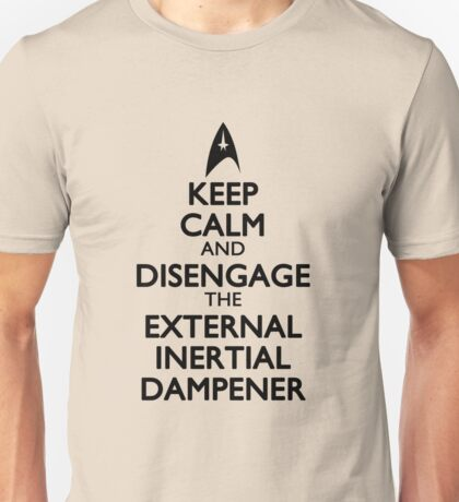 Disengage the External Inertial Dampener Unisex T-Shirt