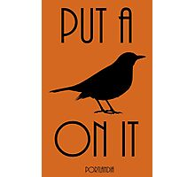 Put a BIRD on it! Photographic Print