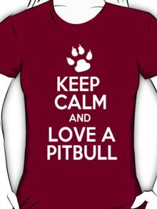 Keep Calm And Love A Pitbull - Tshirts & Hoodies T-Shirt