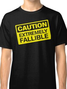 Caution Extremely Fallible Classic T-Shirt
