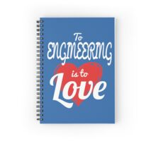 TO ENGINEERING IS TO LOVE Spiral Notebook