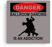 danger ballroom dancing is an addiction Canvas Print