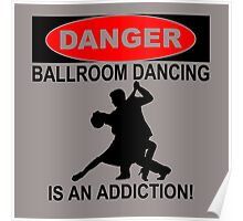 danger ballroom dancing is an addiction Poster