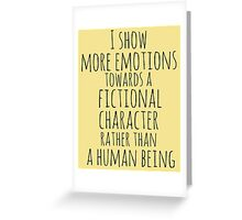 show more emotions towards a fictional character rather than a human being Greeting Card