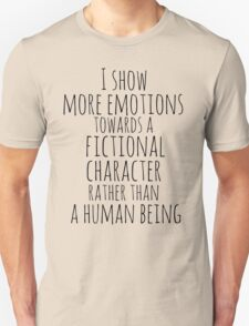 show more emotions towards a fictional character rather than a human being Unisex T-Shirt